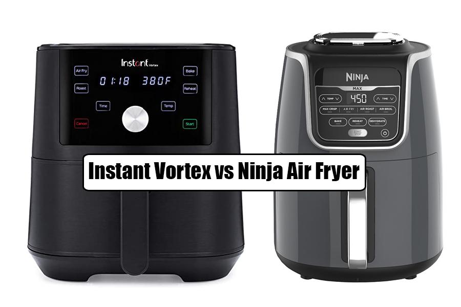 Instant Vortex vs Ninja Air Fryer