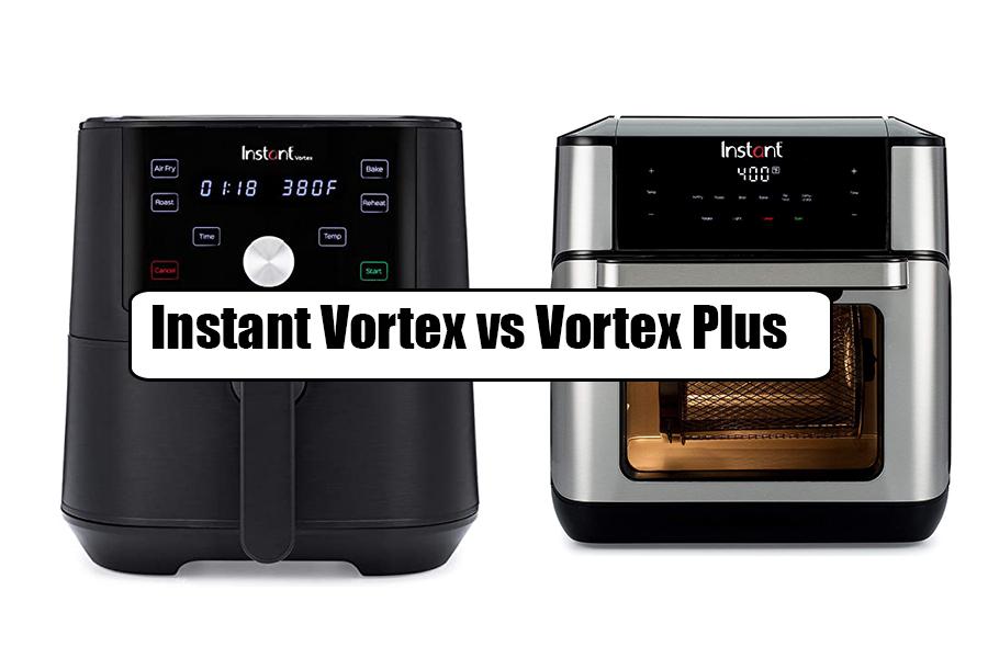 Instant Vortex vs Vortex Plus