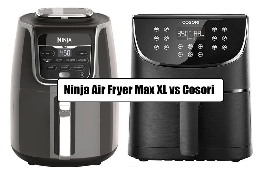 Ninja Air Fryer Max XL Vs Cosori