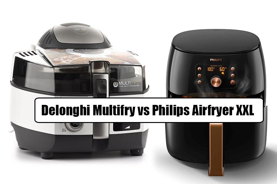Delonghi Multifry Vs Philips Airfryer XXL