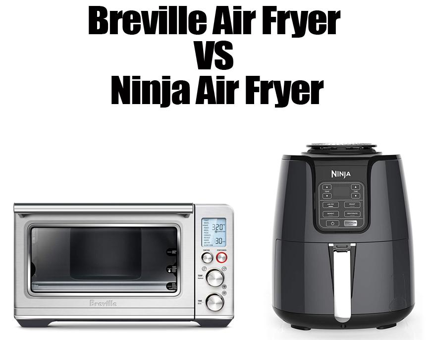 Breville Air Fryer Vs Ninja Air Fryer